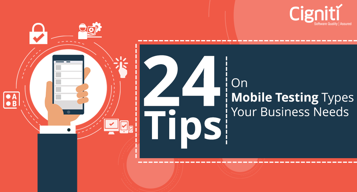 24 Tips on Mobile Testing Types Your Business Needs