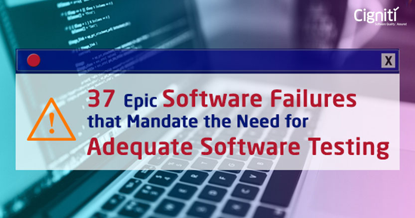 37 Epic Software Failures that Mandate the Need for Adequate