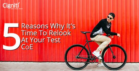 5 Reasons Why It's Time to Relook at Your Test CoE