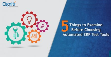 5 Things to Examine Before Choosing Automated ERP Test Tools