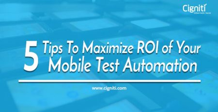 5 Tips To Maximize ROI Of Your Mobile Test Automation