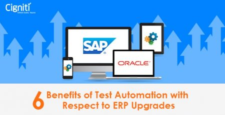 6 Benefits of Test Automation with Respect to ERP Upgrades