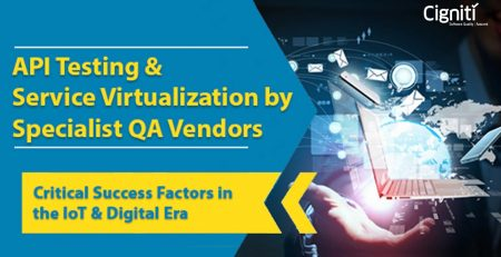 API Testing and Service Virtualization by Specialist QA Vendors– Critical Success Factors in the IoT & Digital era