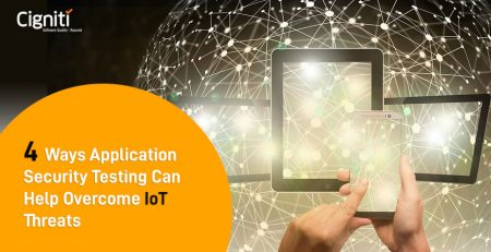 4 Ways Application Security Testing Can Help Overcome IoT Threats