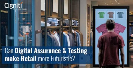 Can Digital Assurance and Testing make Retail more futuristic?