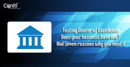 Testing Center of Excellence – Does your business have one? And Seven reasons why you need it