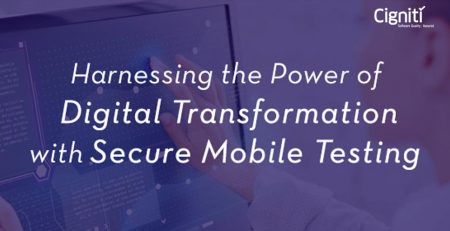 Harnessing the Power of Digital Transformation with Secure Mobile Testing – Part 1