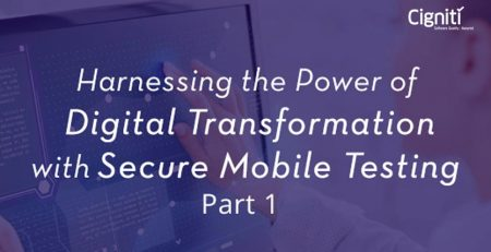 Harnessing the Power of Digital Transformation with Secure Mobile Testing – Part 2