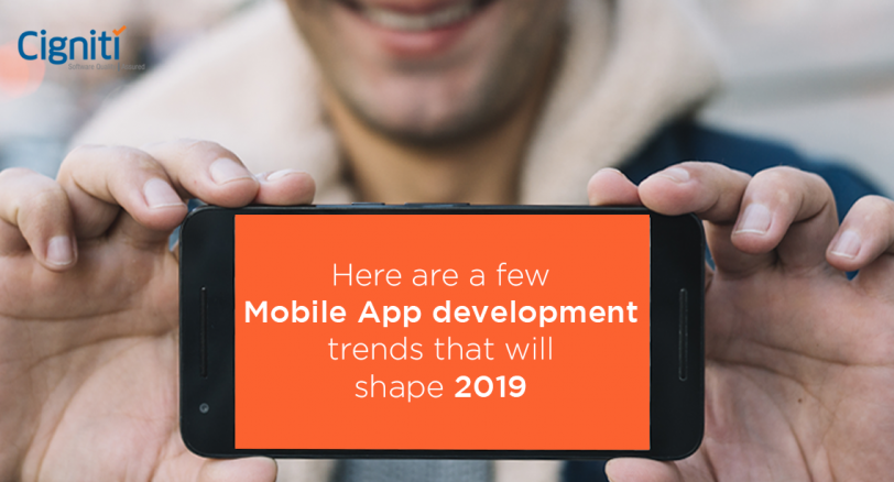 Here are a few Mobile App development trends that will shape 2019