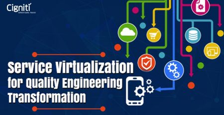 How Service Virtualization can help you realize your Quality Engineering Transformation Journey?