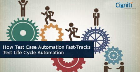 How Test Case Automation Fast-tracks Test Life Cycle Automation