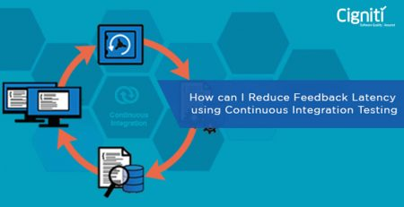 How can I Reduce Feedback Latency using Continuous Integration Testing?