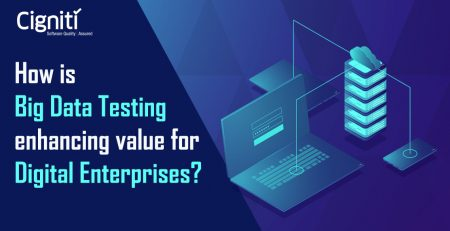 How is Big Data Testing enhancing value for Digital Enterprises