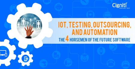 IoT, Testing, Outsourcing, and Automation – The 4 Horsemen of the Future Software
