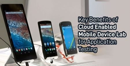 Key Benefits of Cloud Enabled Mobile Device Lab for Application Testing