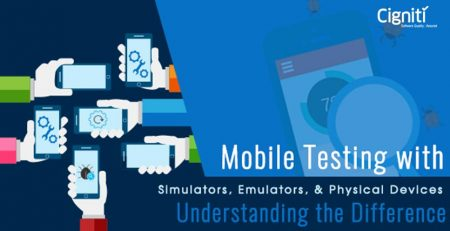 Mobile Testing with Simulators, Emulators, & Physical Devices: Understanding the Difference