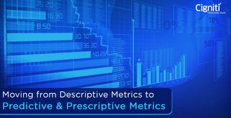 Moving from Descriptive Metrics to Predictive & Prescriptive Metrics