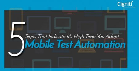 Top 5 Signs That Indicate It's High Time You Adopt Mobile Test Automation