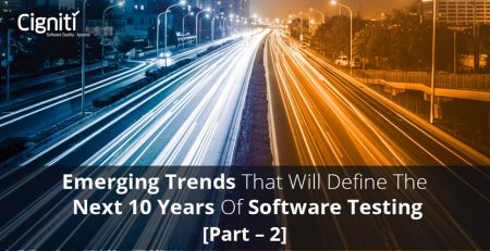 Emerging Trends that will Define the Next 10 Years of Software Testing (Part – 2)