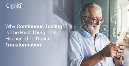 Why Continuous Testing Is The Best Thing That Happened to Digital Transformation